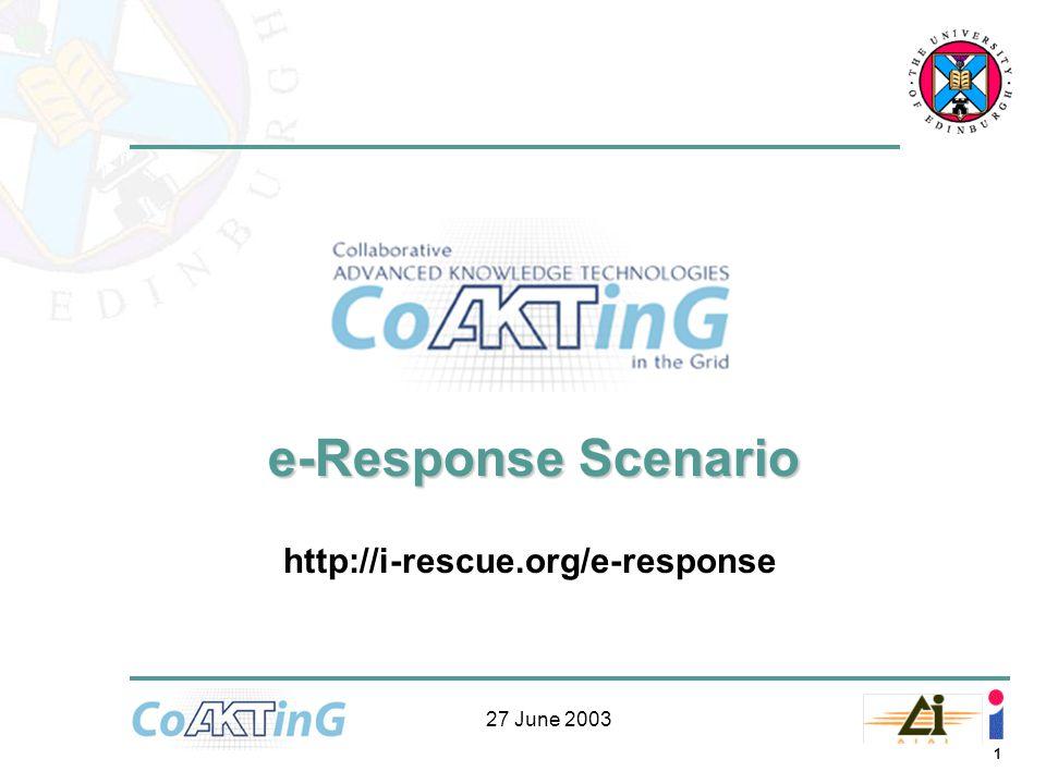 1 27 June 2003 e-Response Scenario http://i-rescue.org/e-response