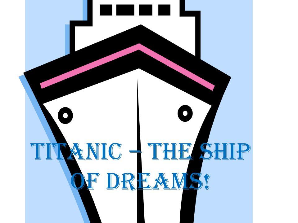 Titanic – the ship of dreams!