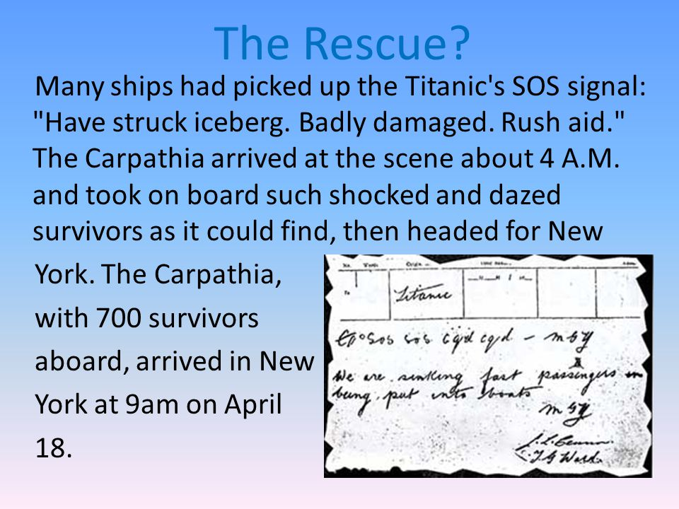 The Rescue. Many ships had picked up the Titanic s SOS signal: Have struck iceberg.