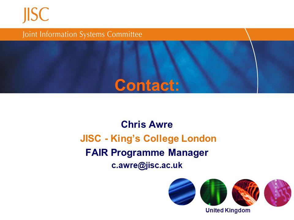 United Kingdom Contact: Chris Awre JISC - King's College London FAIR Programme Manager c.awre@jisc.ac.uk