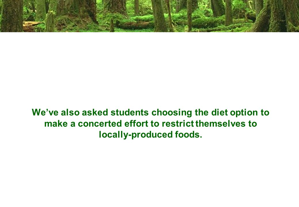 We've also asked students choosing the diet option to make a concerted effort to restrict themselves to locally-produced foods.