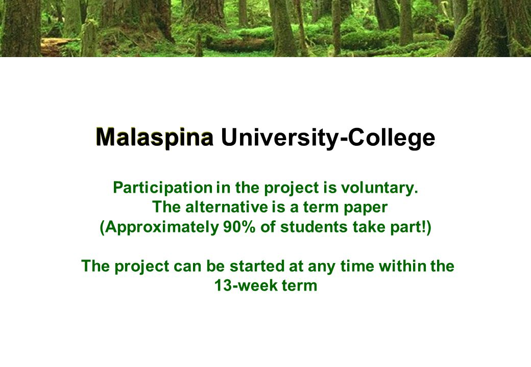 Malaspina Malaspina University-College Participation in the project is voluntary.