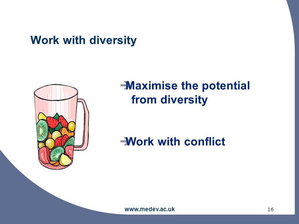 www.medev.ac.uk16 Work with diversity  Maximise the potential from diversity  Work with conflict