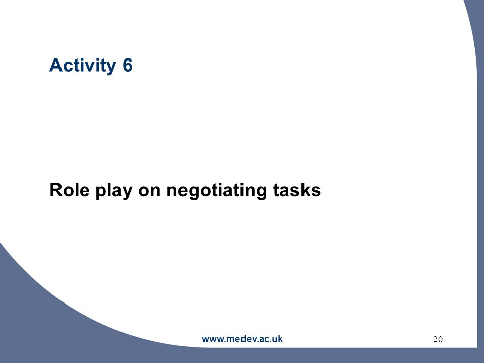 www.medev.ac.uk20 Activity 6 Role play on negotiating tasks