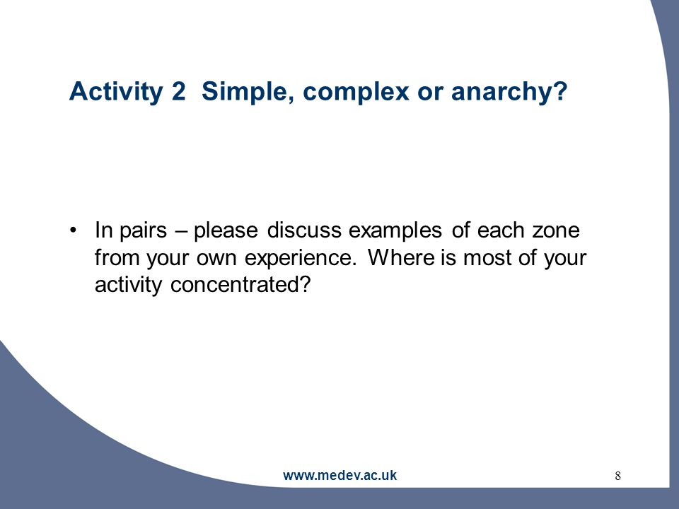 www.medev.ac.uk8 Activity 2 Simple, complex or anarchy.