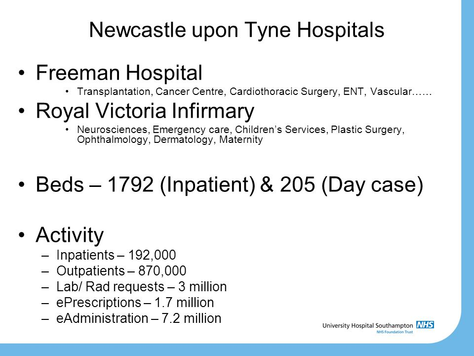 Newcastle upon Tyne Hospitals Freeman Hospital Transplantation, Cancer Centre, Cardiothoracic Surgery, ENT, Vascular…… Royal Victoria Infirmary Neuros