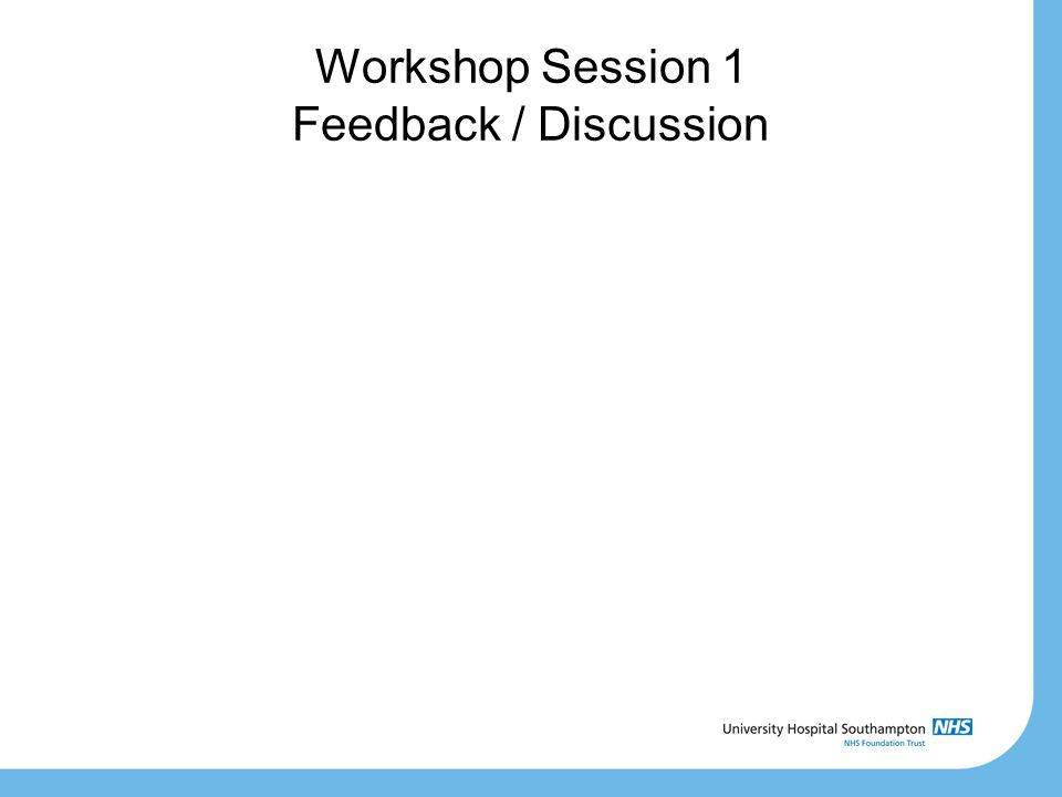 Workshop Session 1 Feedback / Discussion
