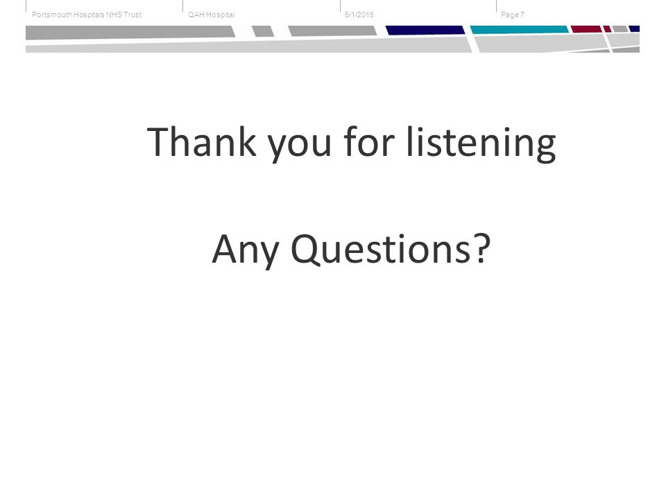 QAH HospitalPortsmouth Hospitals NHS TrustPage 75/1/2015 Thank you for listening Any Questions