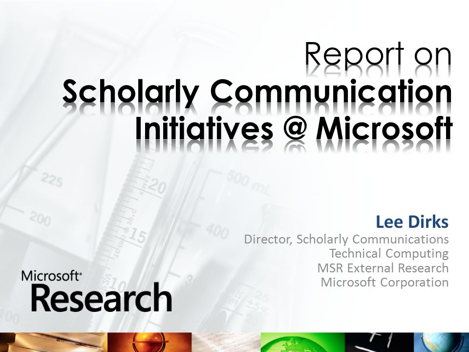 Lee Dirks Director, Scholarly Communications Technical Computing MSR External Research Microsoft Corporation