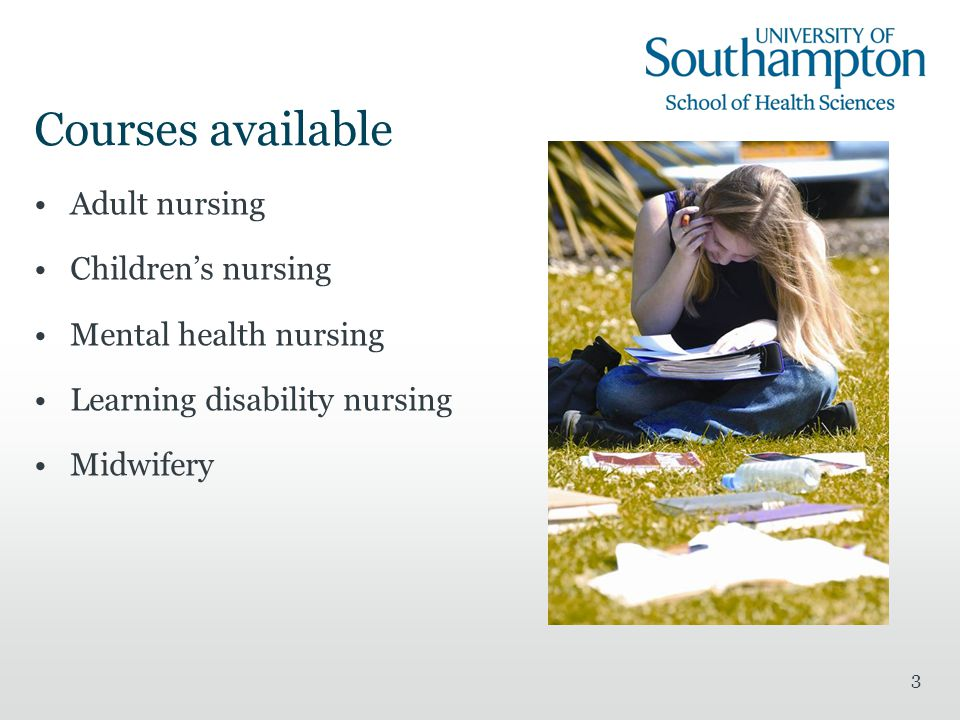 3 Courses available Adult nursing Children's nursing Mental health nursing Learning disability nursing Midwifery