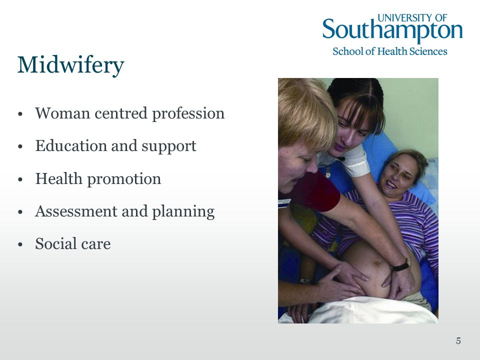 5 Midwifery Woman centred profession Education and support Health promotion Assessment and planning Social care