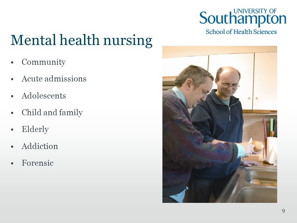 9 Mental health nursing Community Acute admissions Adolescents Child and family Elderly Addiction Forensic