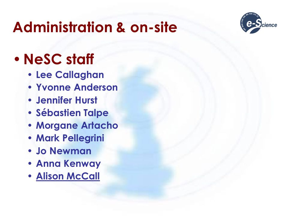 Administration & on-site NeSC staff Lee Callaghan Yvonne Anderson Jennifer Hurst Sébastien Talpe Morgane Artacho Mark Pellegrini Jo Newman Anna Kenway