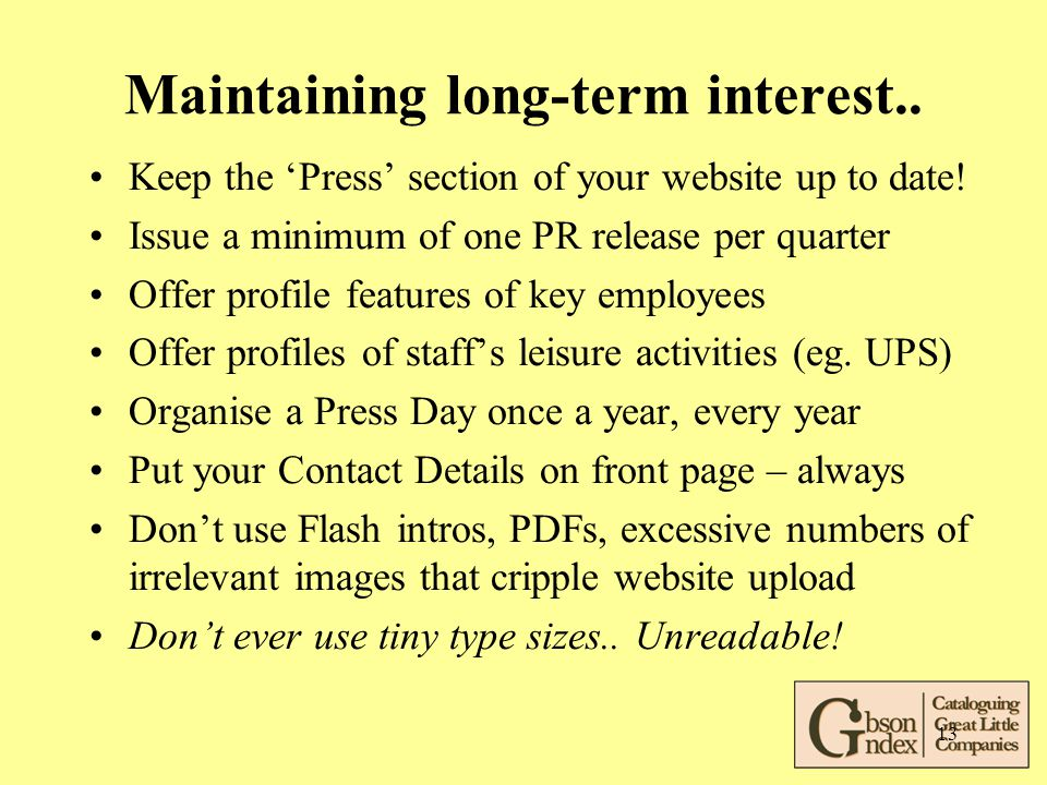 13 Maintaining long-term interest.. Keep the 'Press' section of your website up to date.