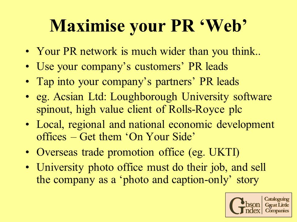 9 Maximise your PR 'Web' Your PR network is much wider than you think..