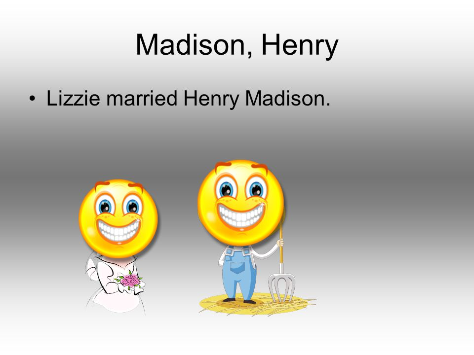 Madison, Henry Lizzie married Henry Madison.