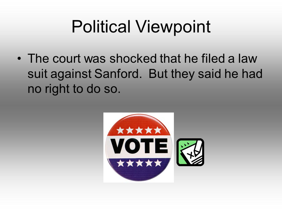 Political Viewpoint The court was shocked that he filed a law suit against Sanford.
