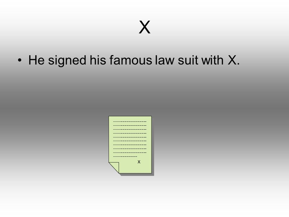 X He signed his famous law suit with X.