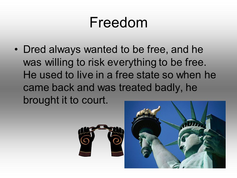 Freedom Dred always wanted to be free, and he was willing to risk everything to be free.