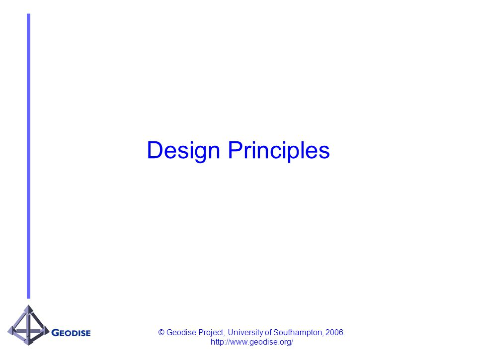 © Geodise Project, University of Southampton, 2006. http://www.geodise.org/ Design Principles