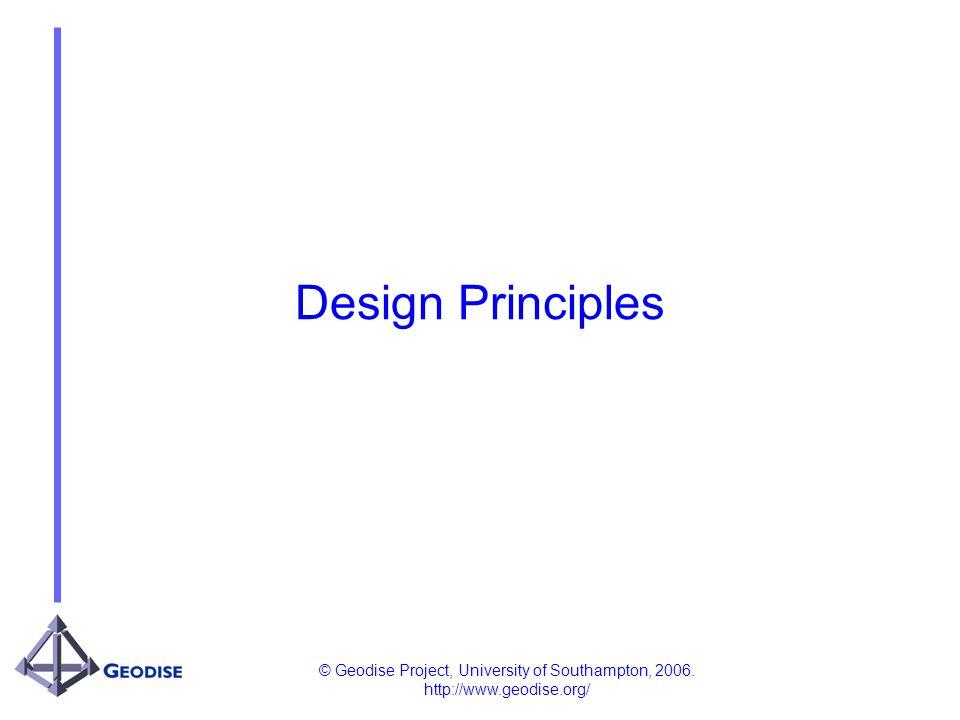 © Geodise Project, University of Southampton, 2006. http://www.geodise.org/ Design Principles