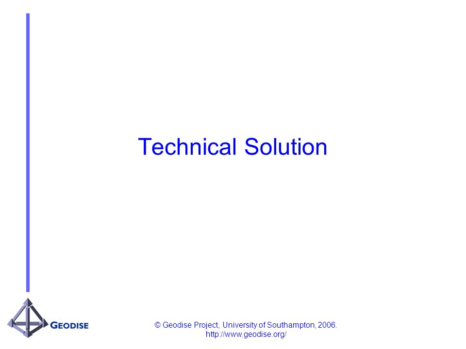 © Geodise Project, University of Southampton, 2006. http://www.geodise.org/ Technical Solution