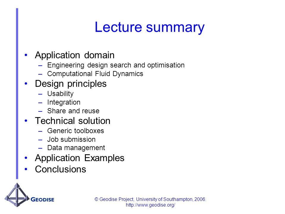 © Geodise Project, University of Southampton, 2006. http://www.geodise.org/ Lecture summary Application domain –Engineering design search and optimisa