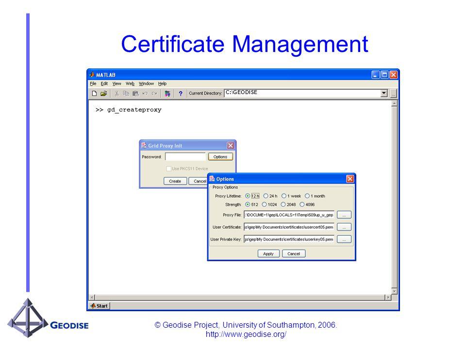 © Geodise Project, University of Southampton, 2006. http://www.geodise.org/ Certificate Management C:\GEODISE >> gd_createproxy