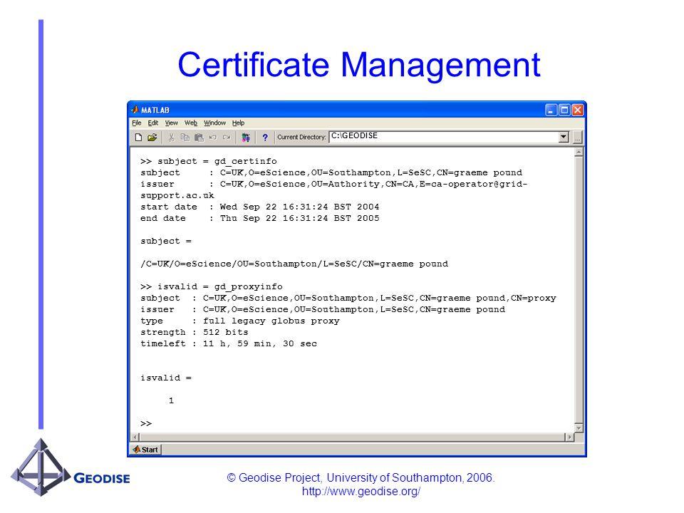 © Geodise Project, University of Southampton, 2006. http://www.geodise.org/ Certificate Management C:\GEODISE >> subject = gd_certinfo subject : C=UK,