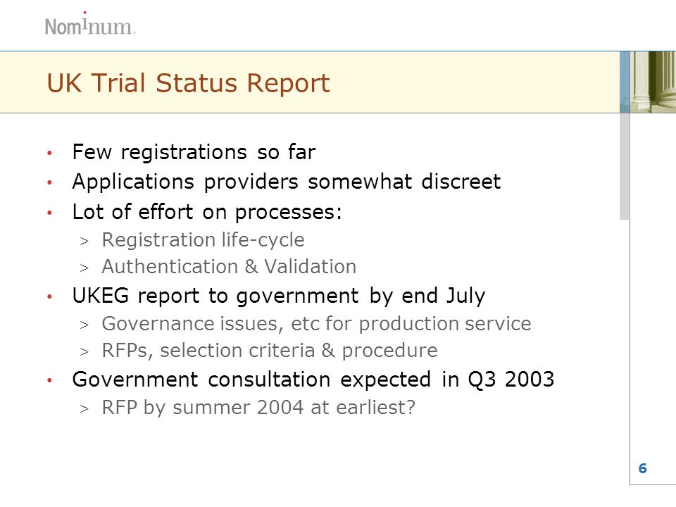 6 UK Trial Status Report Few registrations so far Applications providers somewhat discreet Lot of effort on processes: > Registration life-cycle > Aut