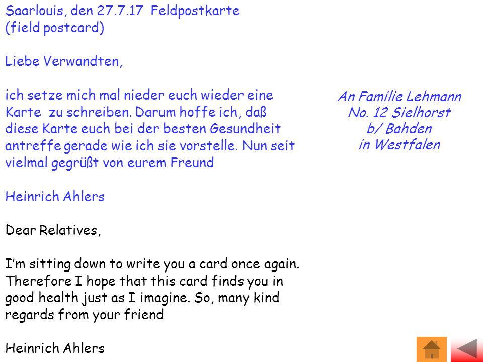 Saarlouis, den 27.7.17 Feldpostkarte (field postcard) Liebe Verwandten, ich setze mich mal nieder euch wieder eine Karte zu schreiben.