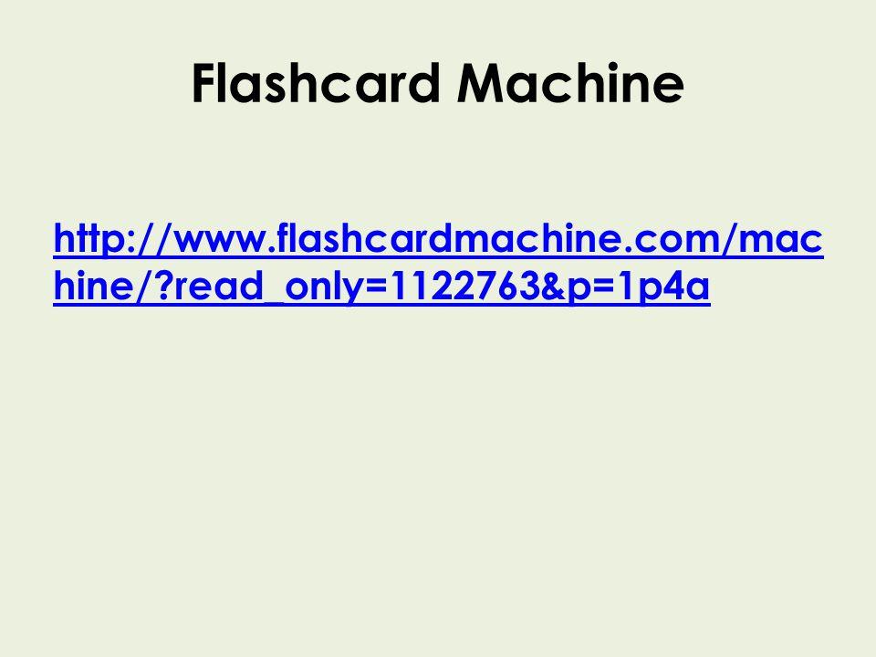 Flashcard Machine http://www.flashcardmachine.com/mac hine/ read_only=1122763&p=1p4a