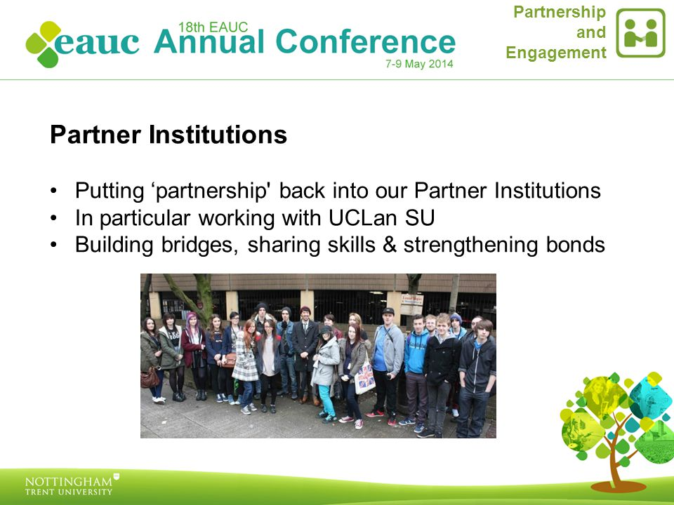 Partner Institutions Putting 'partnership back into our Partner Institutions In particular working with UCLan SU Building bridges, sharing skills & strengthening bonds Partnership and Engagement