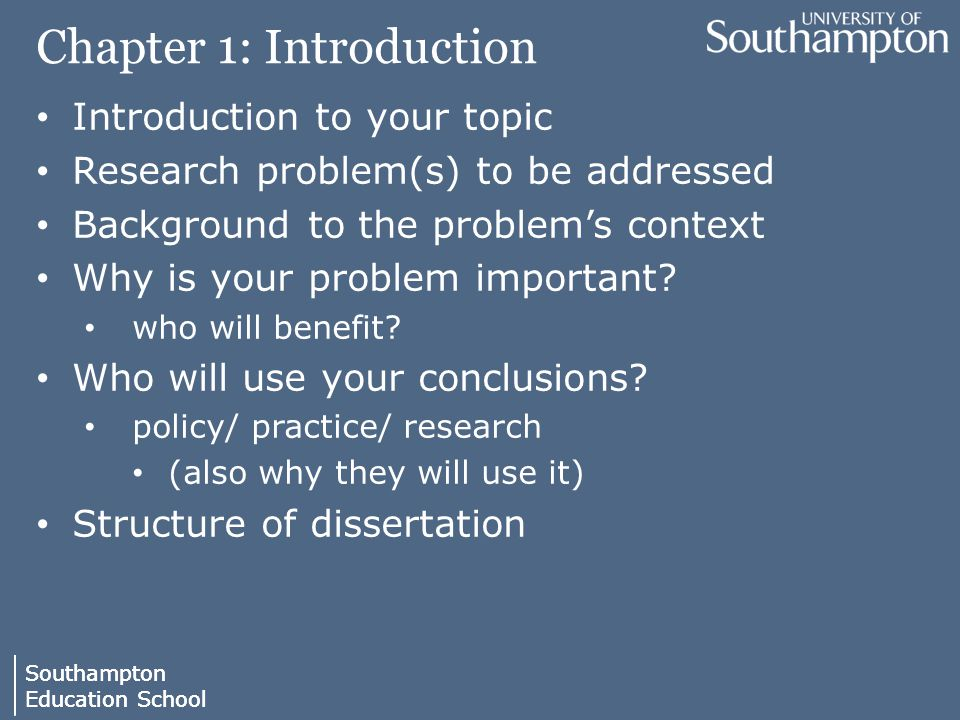 Southampton Education School Southampton Education School Chapter 1: Introduction Introduction to your topic Research problem(s) to be addressed Background to the problem's context Why is your problem important.
