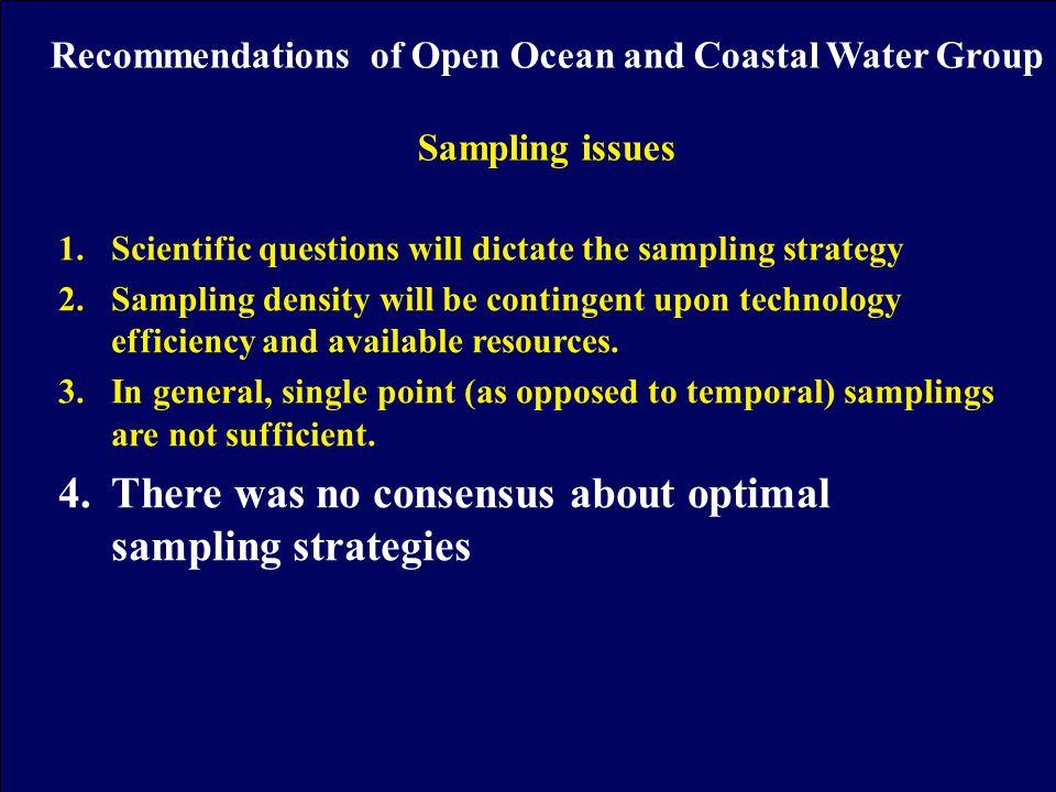 1.Scientific questions will dictate the sampling strategy 2.Sampling density will be contingent upon technology efficiency and available resources.