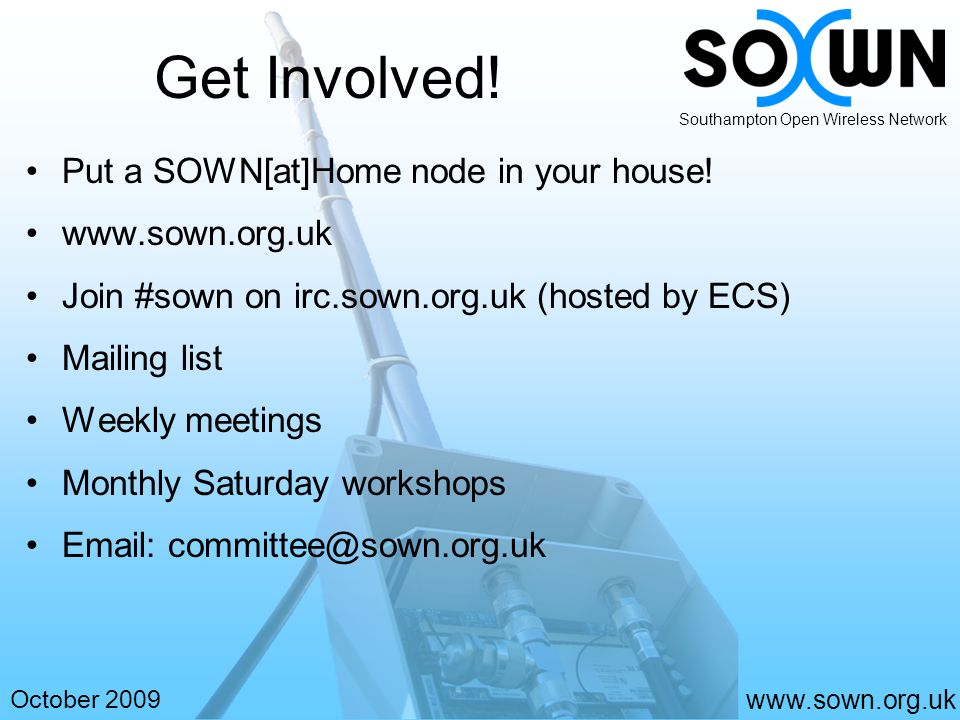 www.sown.org.uk October 2009 Southampton Open Wireless Network Get Involved.