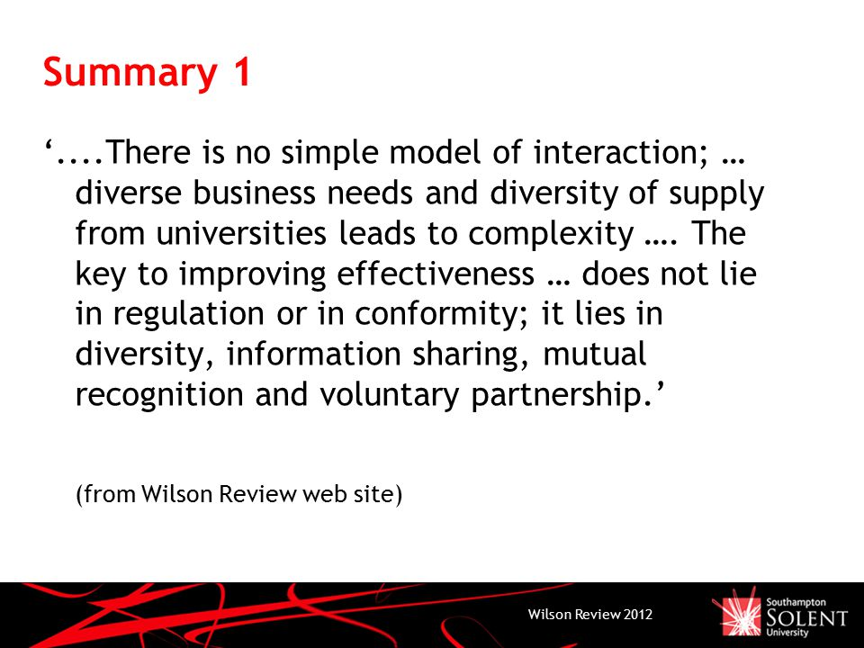 Summary 1 '....There is no simple model of interaction; … diverse business needs and diversity of supply from universities leads to complexity ….