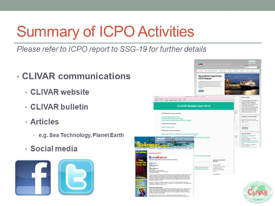 Summary of ICPO Activities Please refer to ICPO report to SSG-19 for further details CLIVAR communications CLIVAR website CLIVAR bulletin Articles e.g