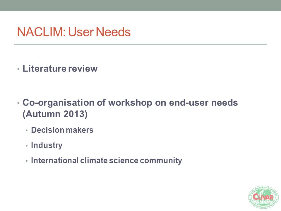 NACLIM: User Needs Literature review Co-organisation of workshop on end-user needs (Autumn 2013) Decision makers Industry International climate scienc