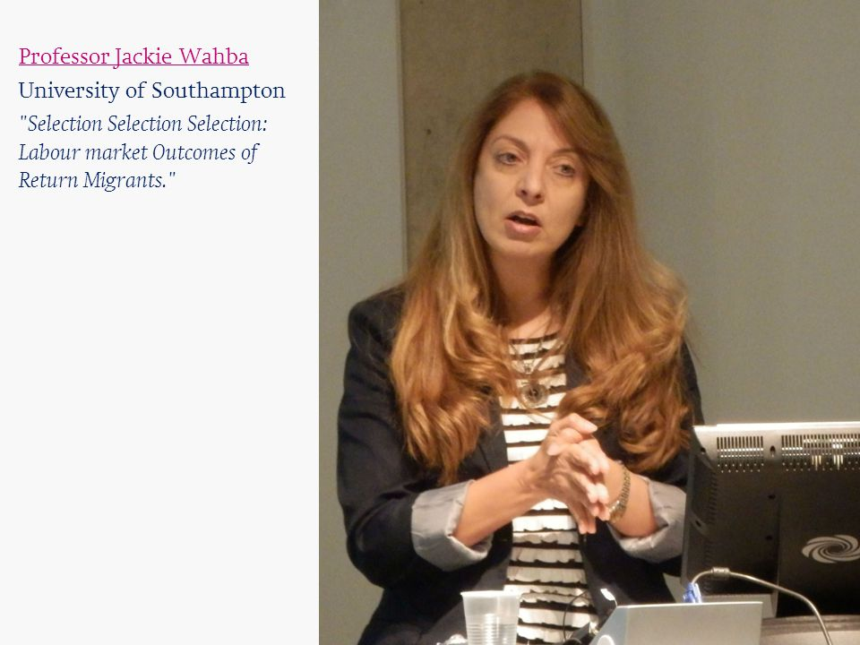 Professor Jackie Wahba University of Southampton Selection Selection Selection: Labour market Outcomes of Return Migrants. 4