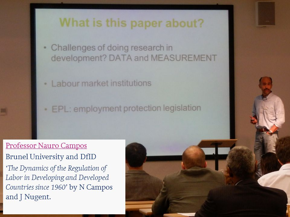 Professor Nauro Campos Brunel University and DfID 'The Dynamics of the Regulation of Labor in Developing and Developed Countries since 1960' by N Campos and J Nugent.