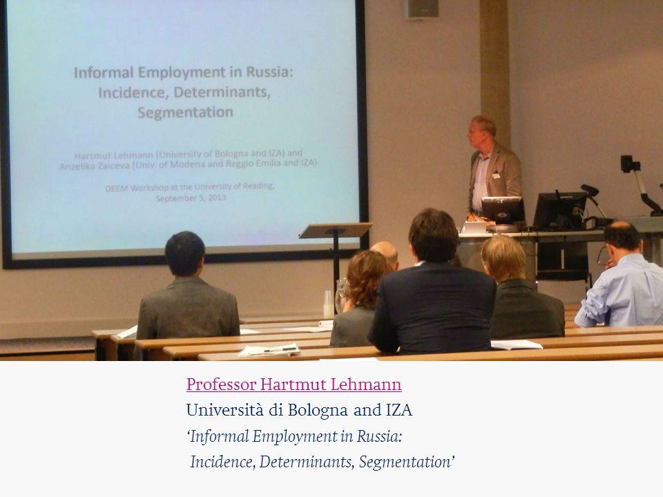 Professor Hartmut Lehmann Università di Bologna and IZA 'Informal Employment in Russia: Incidence, Determinants, Segmentation'