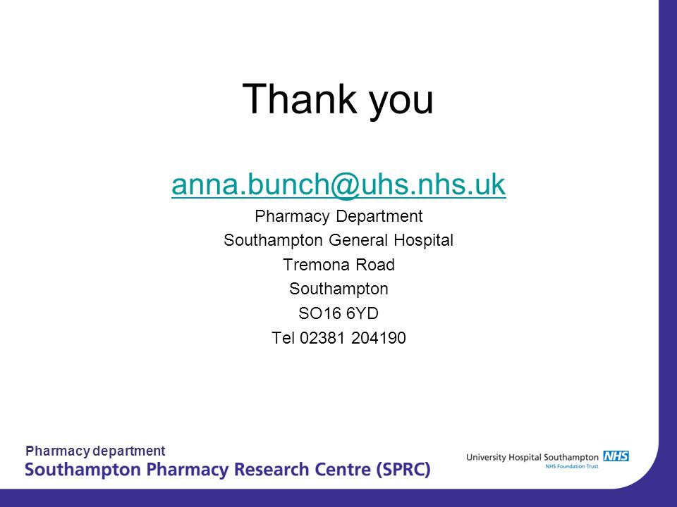 Pharmacy department Thank you anna.bunch@uhs.nhs.uk Pharmacy Department Southampton General Hospital Tremona Road Southampton SO16 6YD Tel 02381 20419