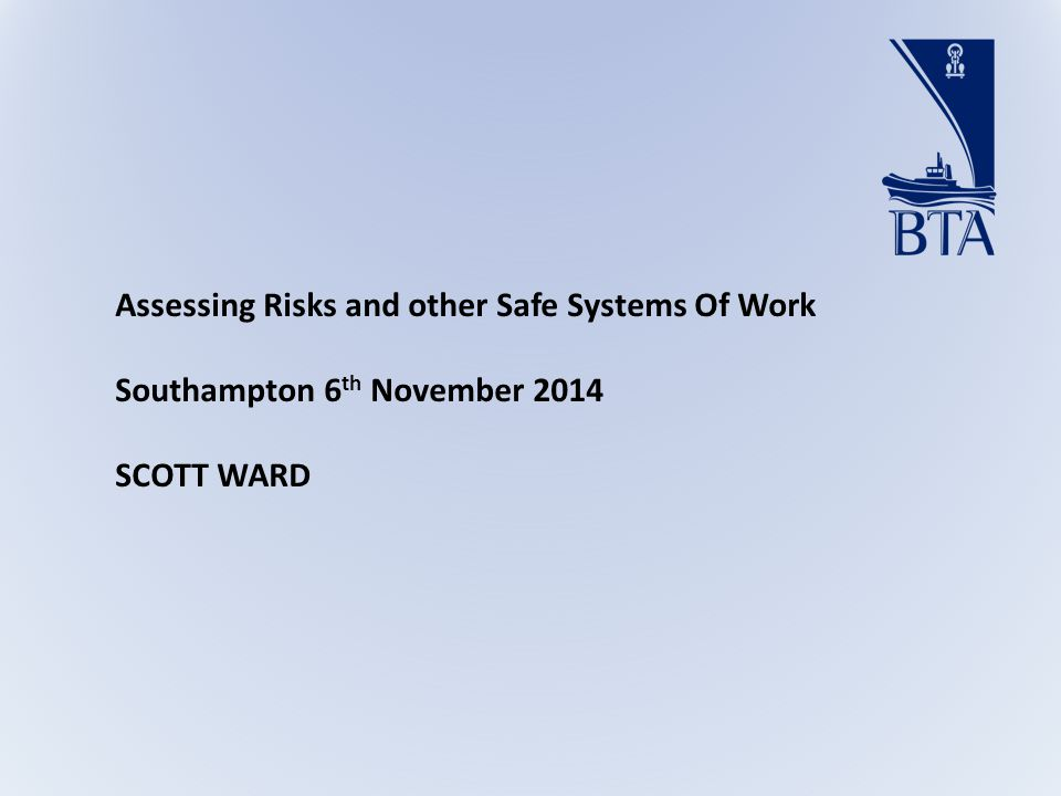 Assessing Risks and other Safe Systems Of Work Southampton 6 th November 2014 SCOTT WARD