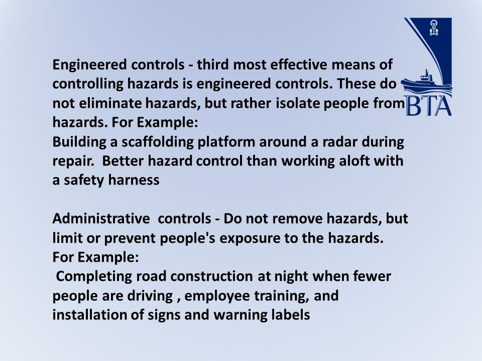 Engineered controls - third most effective means of controlling hazards is engineered controls.