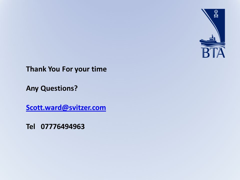 Thank You For your time Any Questions Scott.ward@svitzer.com Tel 07776494963