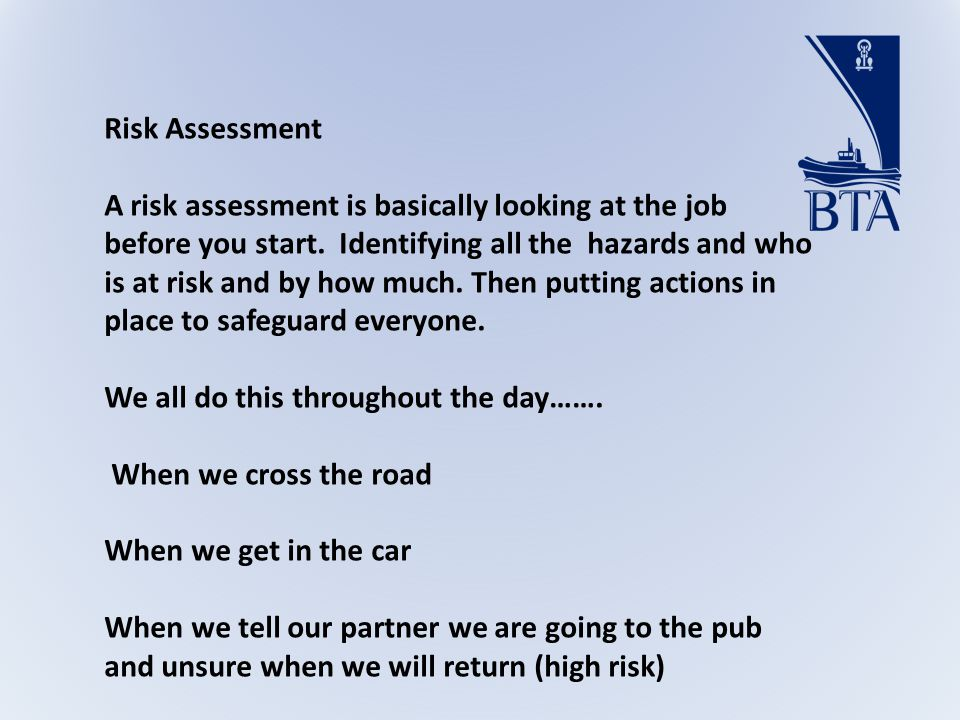 Risk Assessment A risk assessment is basically looking at the job before you start.