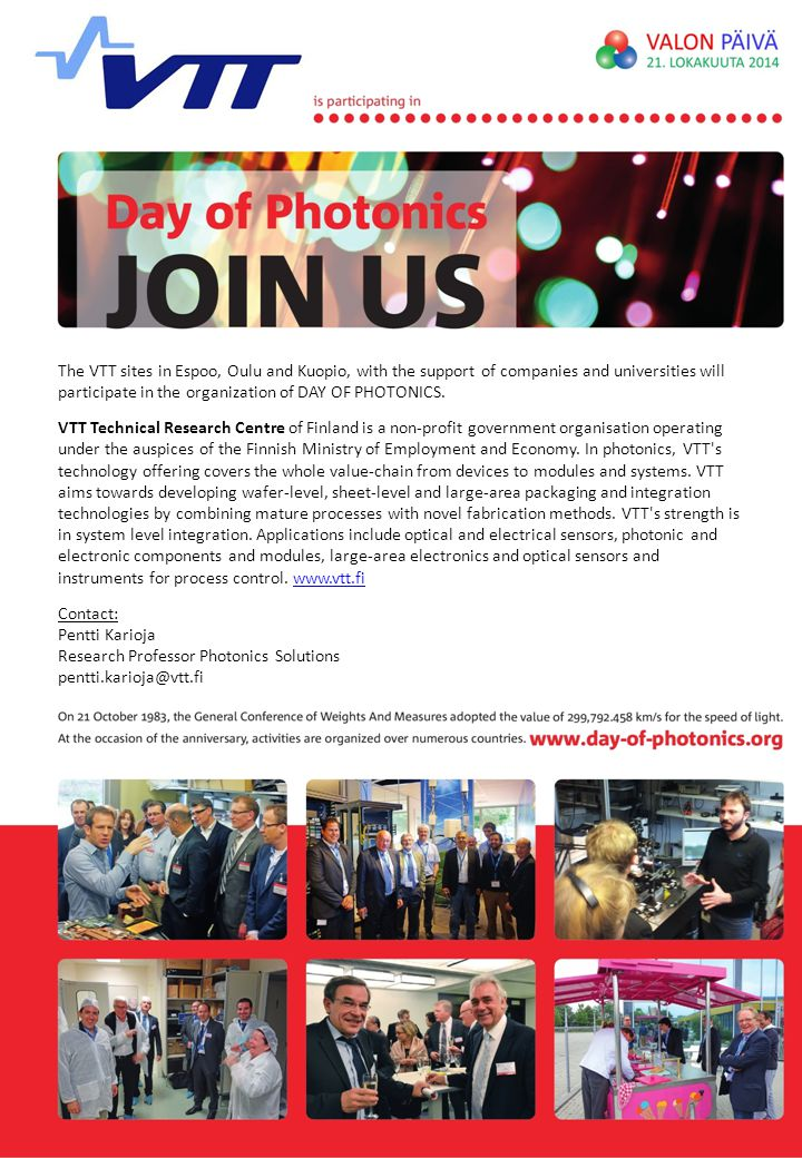 The VTT sites in Espoo, Oulu and Kuopio, with the support of companies and universities will participate in the organization of DAY OF PHOTONICS. VTT