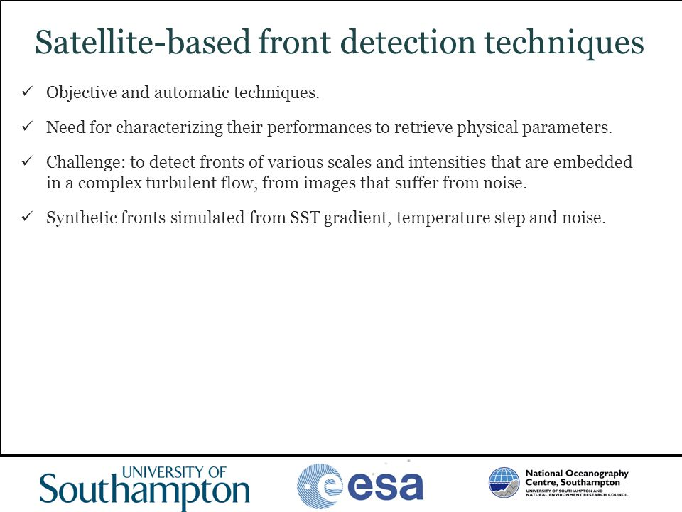 www.oceanography.ac.uk Satellite-based front detection techniques Objective and automatic techniques. Need for characterizing their performances to re