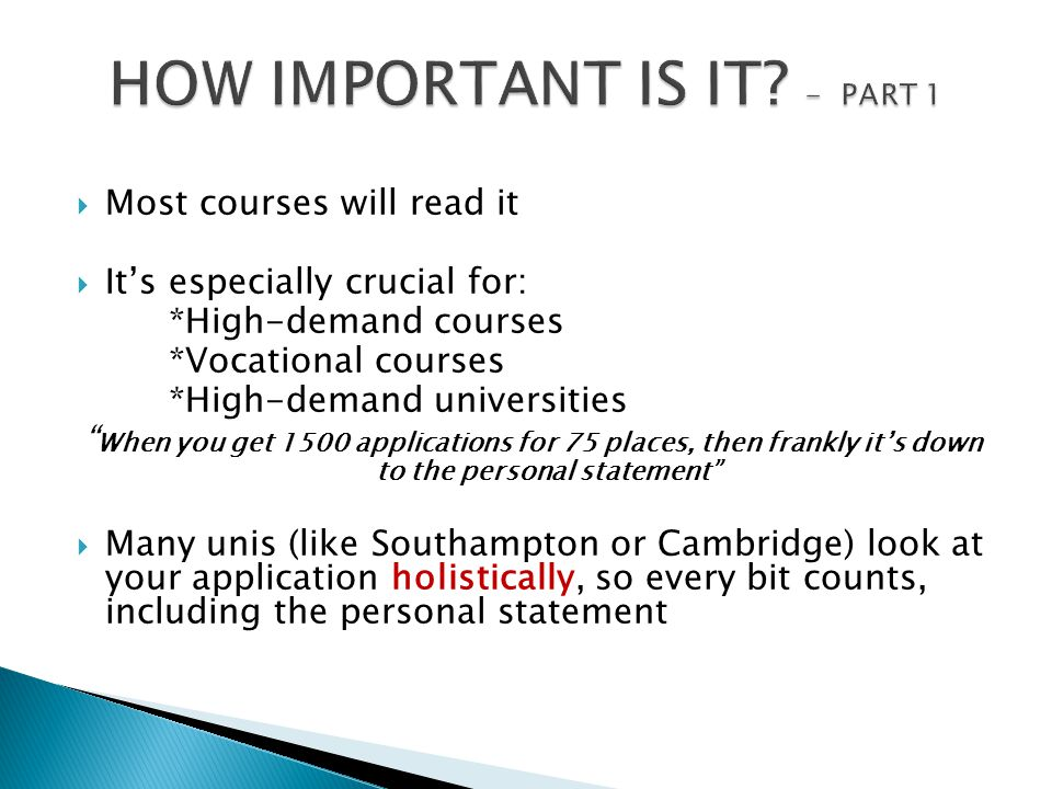  Most courses will read it  It's especially crucial for: *High-demand courses *Vocational courses *High-demand universities When you get 1500 applications for 75 places, then frankly it's down to the personal statement  Many unis (like Southampton or Cambridge) look at your application holistically, so every bit counts, including the personal statement